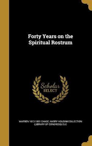 Forty Years on the Spiritual Rostrum af Warren 1813-1891 Chase