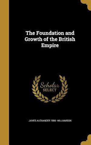 The Foundation and Growth of the British Empire af James Alexander 1886- Williamson