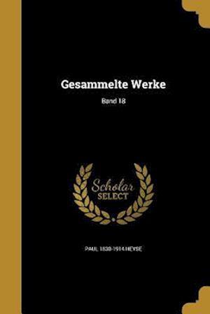 Gesammelte Werke; Band 18 af Paul 1830-1914 Heyse