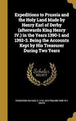 Expeditions to Prussia and the Holy Land Made by Henry Earl of Derby (Afterwards King Henry IV.) in the Years 1390-1 and 1392-3. Being the Accounts Ke af Lucy Toulmin 1838-1911 Smith