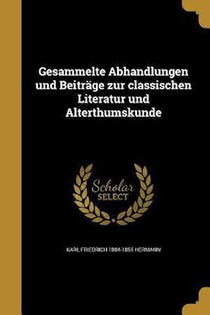 Gesammelte Abhandlungen Und Beitrage Zur Classischen Literatur Und Alterthumskunde af Karl Friedrich 1804-1855 Hermann