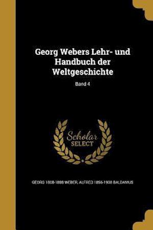 Georg Webers Lehr- Und Handbuch Der Weltgeschichte; Band 4 af Alfred 1856-1908 Baldamus, Georg 1808-1888 Weber