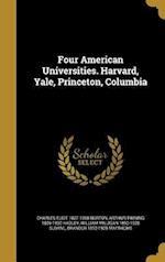 Four American Universities. Harvard, Yale, Princeton, Columbia af Arthur Twining 1856-1930 Hadley, William Milligan 1850-1928 Sloane, Charles Eliot 1827-1908 Norton