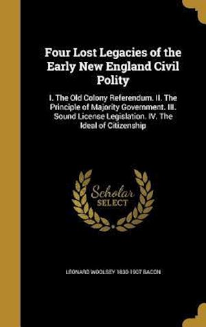 Four Lost Legacies of the Early New England Civil Polity af Leonard Woolsey 1830-1907 Bacon