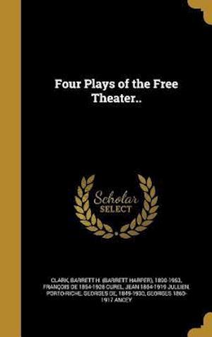 Four Plays of the Free Theater.. af Jean 1854-1919 Jullien, Francois De 1854-1928 Curel