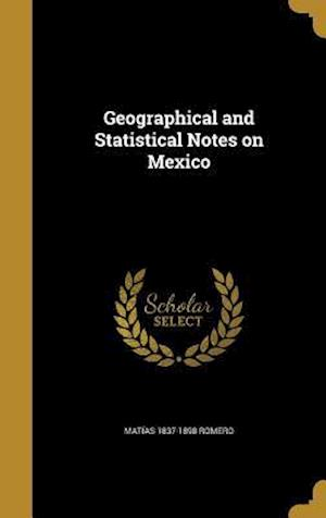 Geographical and Statistical Notes on Mexico af Matias 1837-1898 Romero