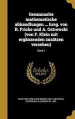 Gesammelte Mathematische Abhandlungen ... Hrsg. Von R. Fricke Und A. Ostrowski (Von F. Klein Mit Erganzenden Zusatzen Versehen); Band 1 af Felix 1849-1925 Klein, Robert 1861-1930 Fricke