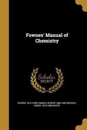 Fownes' Manual of Chemistry af Henry 1815-1884 Watts, Robert 1806-1882 Bridges, George 1815-1849 Fownes