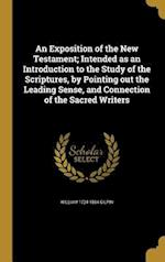 An  Exposition of the New Testament; Intended as an Introduction to the Study of the Scriptures, by Pointing Out the Leading Sense, and Connection of af William 1724-1804 Gilpin