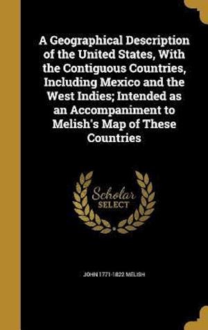 A   Geographical Description of the United States, with the Contiguous Countries, Including Mexico and the West Indies; Intended as an Accompaniment t af John 1771-1822 Melish