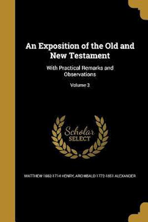 An Exposition of the Old and New Testament af Matthew 1662-1714 Henry, Archibald 1772-1851 Alexander