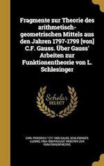 Fragmente Zur Theorie Des Arithmetisch-Geometrischen Mittels Aus Den Jahren 1797-1799 [Von] C.F. Gauss. Uber Gauss' Arbeiten Zur Funktionentheorie Von af Carl Friedrich 1777-1855 Gauss