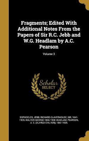 Fragments; Edited with Additional Notes from the Papers of Sir R.C. Jebb and W.G. Headlam by A.C. Pearson; Volume 3 af Walter George 1866-1908 Headlam