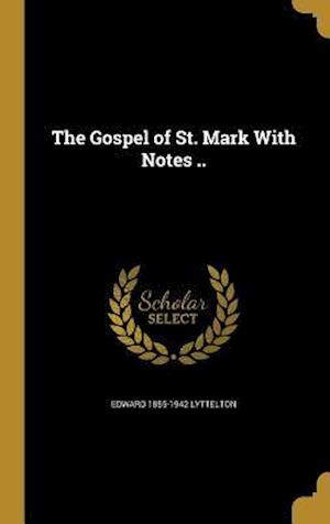 The Gospel of St. Mark with Notes .. af Edward 1855-1942 Lyttelton