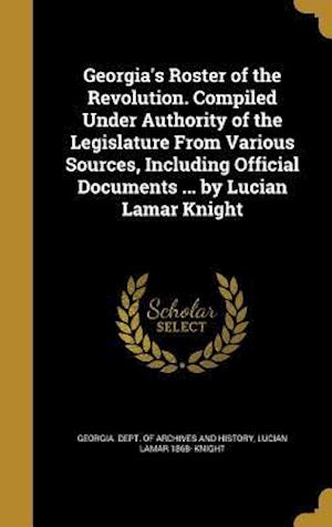 Georgia's Roster of the Revolution. Compiled Under Authority of the Legislature from Various Sources, Including Official Documents ... by Lucian Lamar af Lucian Lamar 1868- Knight
