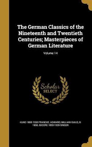 The German Classics of the Nineteenth and Twentieth Centuries; Masterpieces of German Literature; Volume 14 af Kuno 1855-1930 Francke, Isidore 1859-1939 Singer