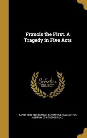 Francis the First. a Tragedy in Five Acts af Fanny 1809-1893 Kemble