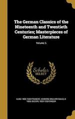 The German Classics of the Nineteenth and Twentieth Centuries; Masterpieces of German Literature; Volume 5 af Kuno 1855-1930 Francke, Isidore 1859-1939 Singer