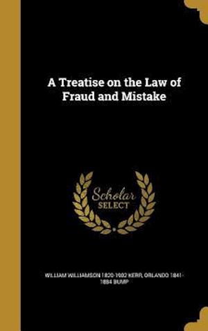 A Treatise on the Law of Fraud and Mistake af Orlando 1841-1884 Bump, William Williamson 1820-1902 Kerr