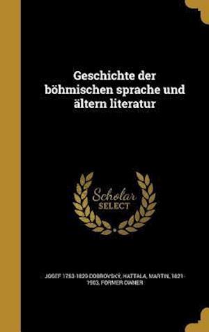 Geschichte Der Bohmischen Sprache Und Altern Literatur af Josef 1753-1829 Dobrovsky