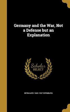 Germany and the War, Not a Defense But an Explanation af Bernhard 1865-1937 Dernburg
