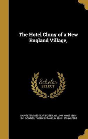 The Hotel Cluny of a New England Village, af William Howe 1854-1941 Downes, Sylvester 1850-1927 Baxter, Thomas Franklin 1851-1919 Waters