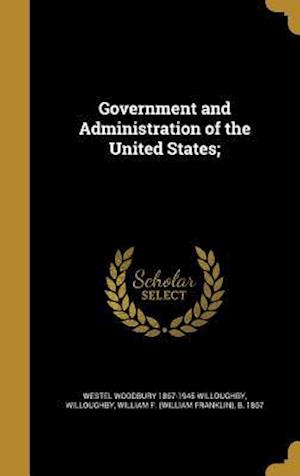 Government and Administration of the United States; af Westel Woodbury 1867-1945 Willoughby