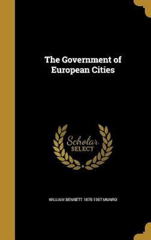 The Government of European Cities af William Bennett 1875-1957 Munro