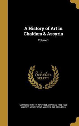 A History of Art in Chaldaea & Assyria; Volume 1 af Charles 1835-1901 Chipiez, Georges 1832-1914 Perrot