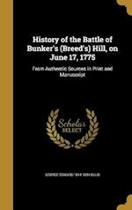History of the Battle of Bunker's (Breed's) Hill, on June 17, 1775 af George Edward 1814-1894 Ellis