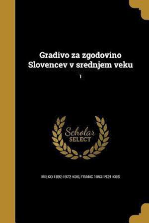 Gradivo Za Zgodovino Slovencev V Srednjem Veku; 1 af Franc 1853-1924 Kos, Milko 1892-1972 Kos