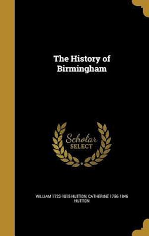 The History of Birmingham af Catherine 1756-1846 Hutton, William 1723-1815 Hutton