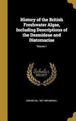 History of the British Freshwater Algae, Including Descriptions of the Desmideae and Diatomaciae; Volume 1 af Arthur Hill 1817-1894 Hassall