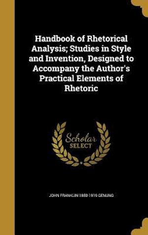 Handbook of Rhetorical Analysis; Studies in Style and Invention, Designed to Accompany the Author's Practical Elements of Rhetoric af John Franklin 1850-1919 Genung