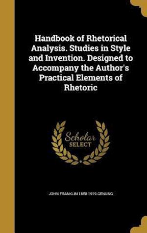 Handbook of Rhetorical Analysis. Studies in Style and Invention. Designed to Accompany the Author's Practical Elements of Rhetoric af John Franklin 1850-1919 Genung