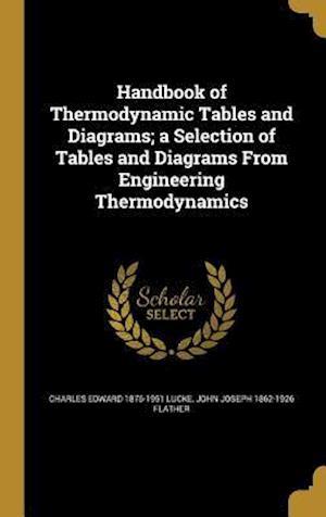Handbook of Thermodynamic Tables and Diagrams; A Selection of Tables and Diagrams from Engineering Thermodynamics af Charles Edward 1876-1951 Lucke, John Joseph 1862-1926 Flather