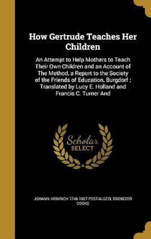 How Gertrude Teaches Her Children af Johann Heinrich 1746-1827 Pestalozzi, Ebenezer Cooke