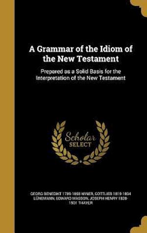 A Grammar of the Idiom of the New Testament af Georg Benedikt 1789-1858 Winer, Edward Masson, Gottlieb 1819-1894 Lunemann