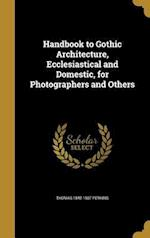 Handbook to Gothic Architecture, Ecclesiastical and Domestic, for Photographers and Others af Thomas 1842-1907 Perkins