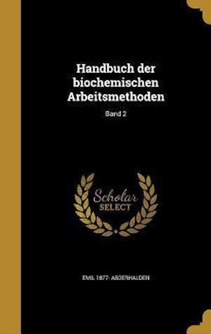 Handbuch Der Biochemischen Arbeitsmethoden; Band 2 af Emil 1877- Abderhalden