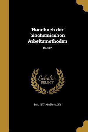 Handbuch Der Biochemischen Arbeitsmethoden; Band 7 af Emil 1877- Abderhalden