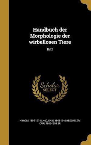 Handbuch Der Morphologie Der Wirbellosen Tiere; Bd.2 af Carl 1880-1953 Br, Arnold 1855-1914 Lang, Karl 1868-1940 Hescheler