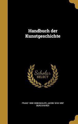Handbuch Der Kunstgeschichte af Jacob 1818-1897 Burckhardt, Franz 1808-1858 Kugler