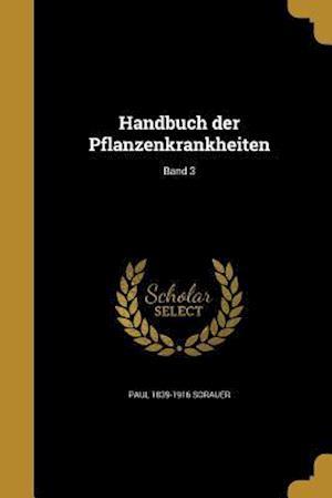 Handbuch Der Pflanzenkrankheiten; Band 3 af Paul 1839-1916 Sorauer
