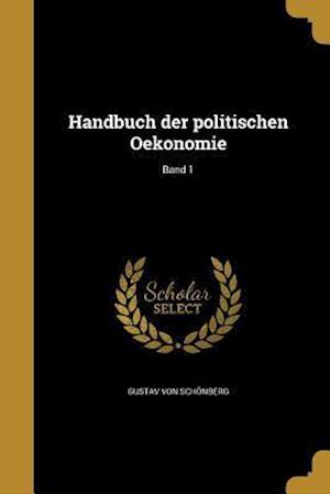 Handbuch Der Politischen Oekonomie; Band 1 af Gustav Von Schonberg