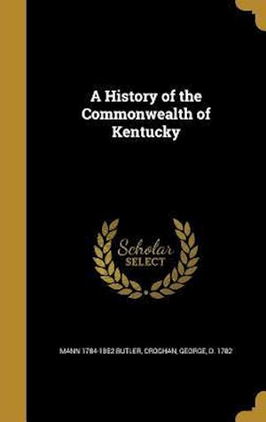 A History of the Commonwealth of Kentucky af Mann 1784-1852 Butler
