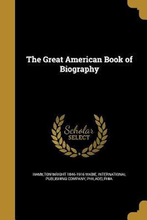 The Great American Book of Biography af Hamilton Wright 1846-1916 Mabie, William 1850- Garnett, Allen Clapp 1846- Thomas
