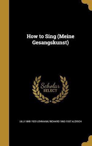 How to Sing (Meine Gesangskunst) af Richard 1863-1937 Aldrich, LILLI 1848-1929 Lehmann