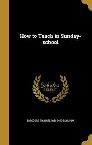 How to Teach in Sunday-School af Theodore Emanuel 1860-1920 Schmauk