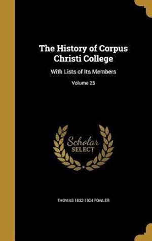 The History of Corpus Christi College af Thomas 1832-1904 Fowler